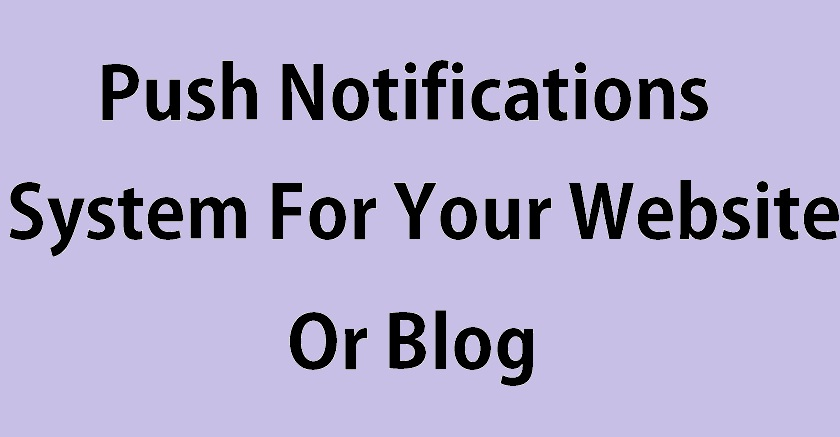 Use This Browser Push Notifications Service To Increase Traffic