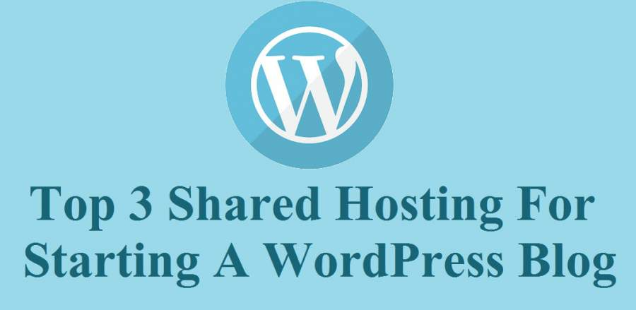 Top 3 Shared Hosting For Starting A WordPress Blog