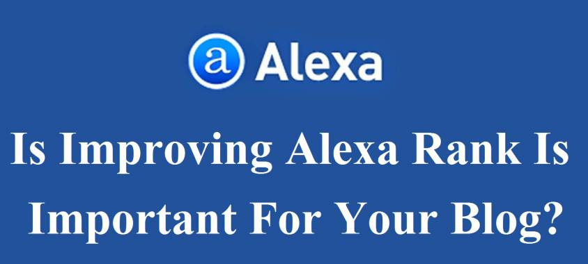 Is Improving Alexa Rank Is Important For Your Blog?