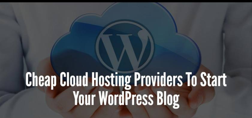 Cheap Cloud Hosting Providers To Start Your WordPress Blog