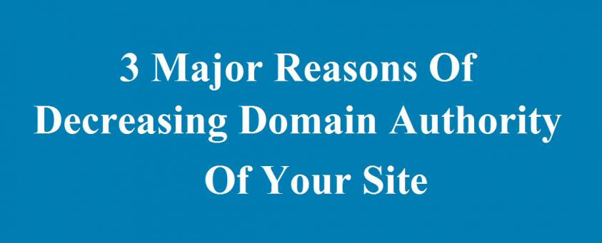 3 Major Reasons Of Decreasing Domain Authority Of Your Site