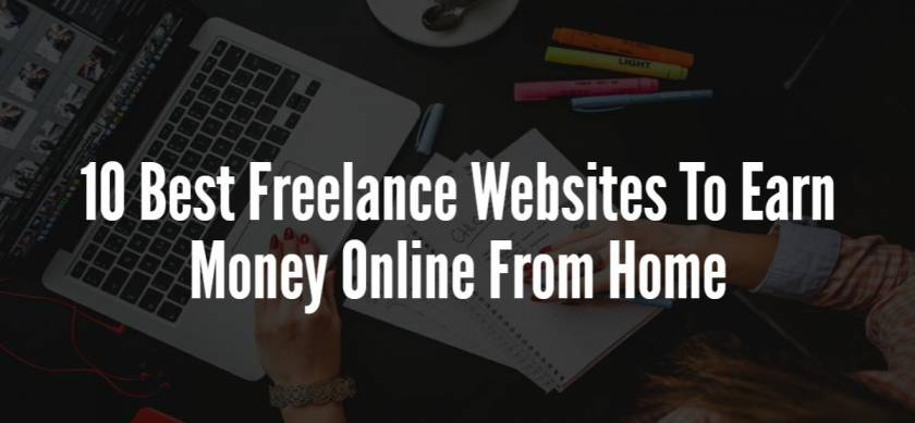 10 Best Freelance Websites To Earn Money Online From Home
