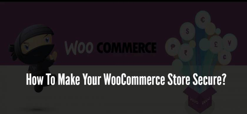 How To Make Your WooCommerce Store Secure?