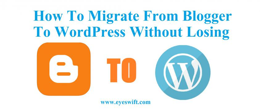 How To Migrate From Blogger To WordPress Without Losing Traffic