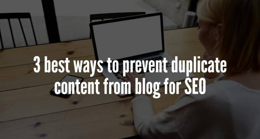3 best ways to prevent duplicate content from blog for SEO