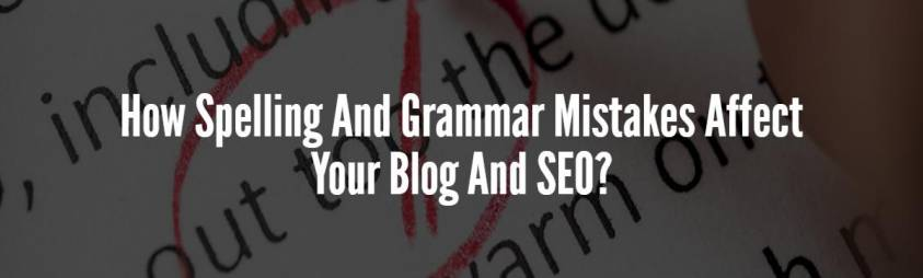 How Spelling And Grammar Mistakes Affect Your Blog And SEO?