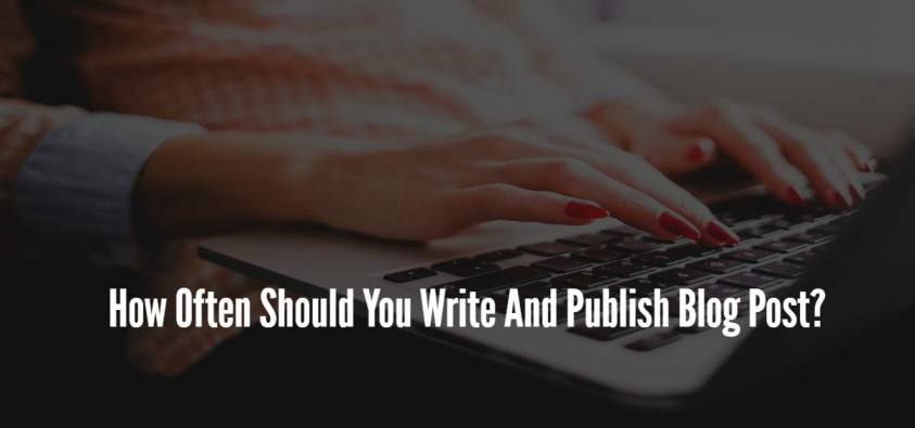 How Often Should You Write And Publish Blog Post?