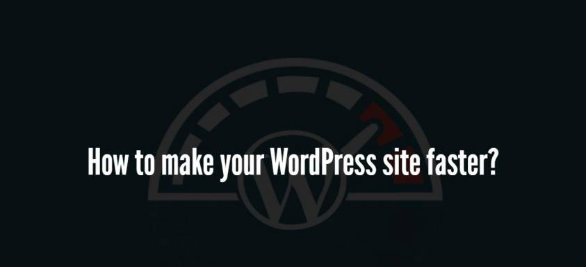 How to make your WordPress site faster?