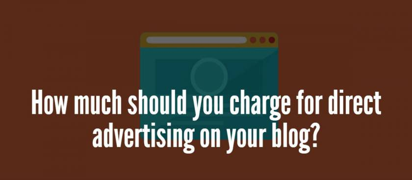How much should you charge for direct advertising on your blog?