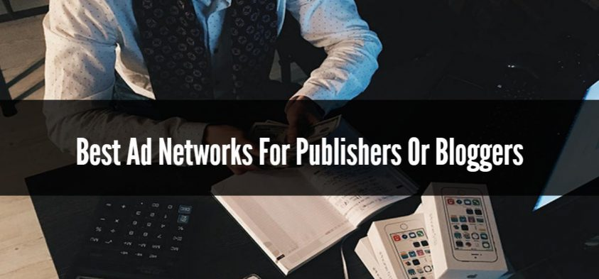 11 Best Ad Networks For Publishers Or Bloggers