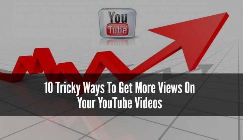 10 Tricky Ways To Get More Views On Your YouTube Videos