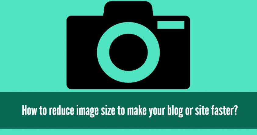 How to reduce image size to make your blog or site faster?