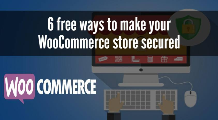 6 free ways to make your WooCommerce store secured