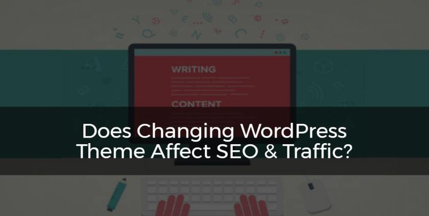 Does Changing The WordPress Theme Affects SEO & Traffic?