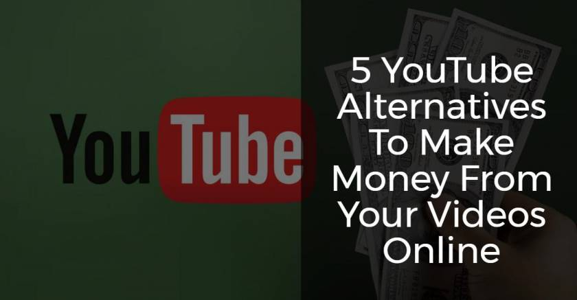 5 YouTube Alternatives To Make Money From Your Videos Online