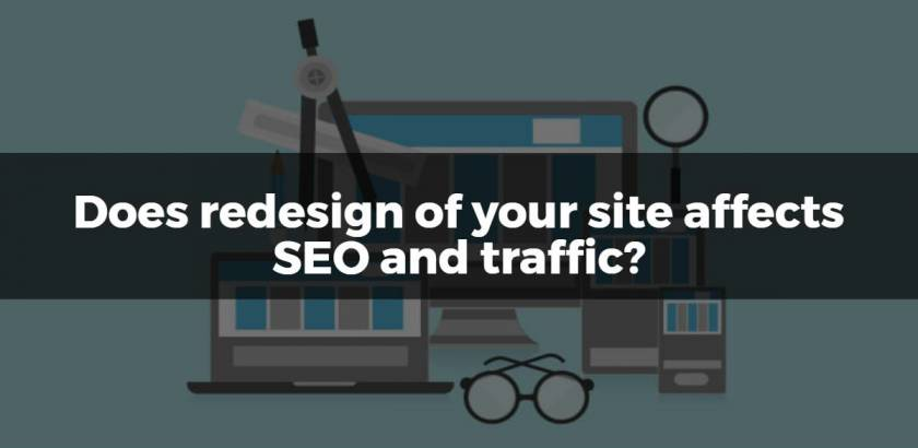 Does redesign of your site affects SEO and traffic?