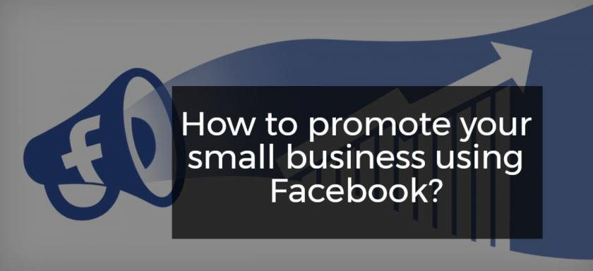 How to promote your small business using Facebook?