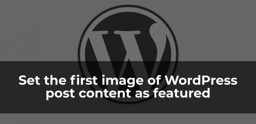 Set the first image of WordPress post content as featured