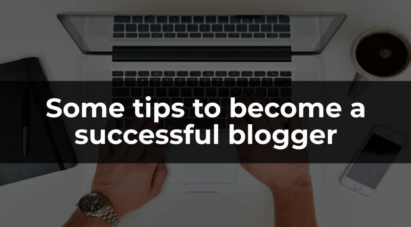 Some tips to become a successful blogger