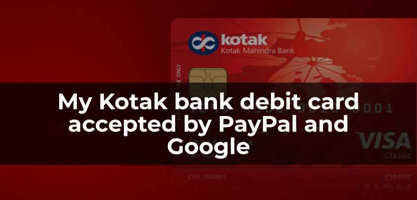 How I got my Kotak bank debit card that has accepted by PayPal and Google Wallet