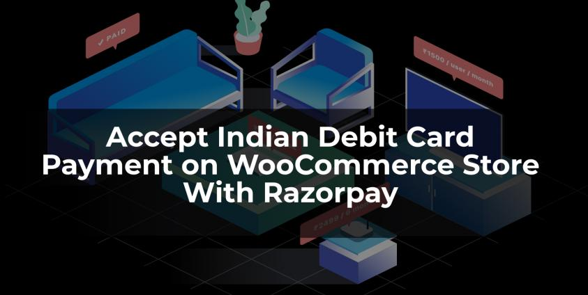 Accept Indian Debit Card Payment on WooCommerce Store With Razorpay