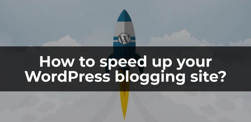 How to speed up your WordPress blogging site?