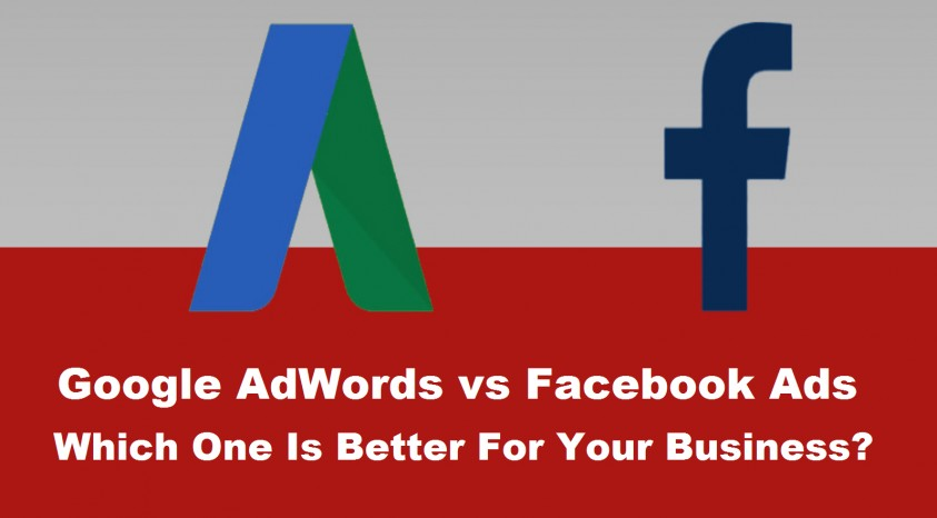 Google AdWords vs Facebook Ads – Which One Is Better For Your Business?
