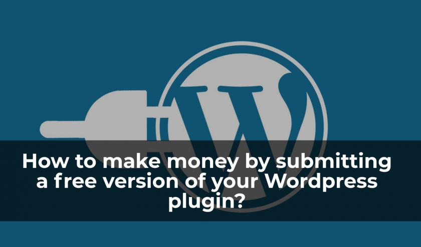 How to make money by submitting a free version of your WordPress plugin?