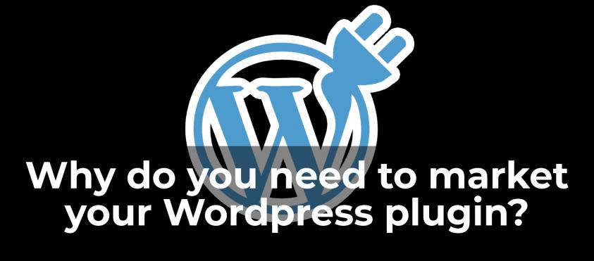 Why do you need to market your WordPress plugin?