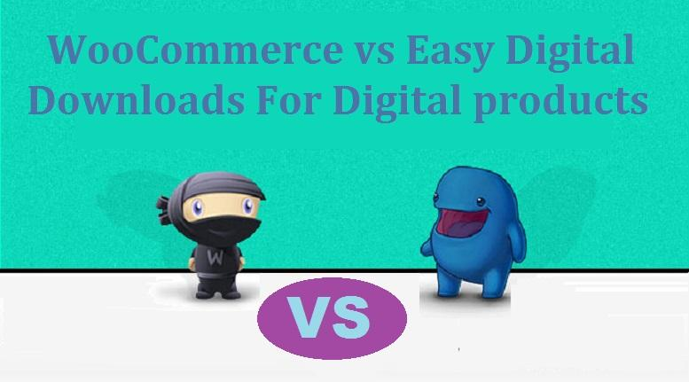 WooCommerce vs Easy Digital Downloads For Selling Digital products