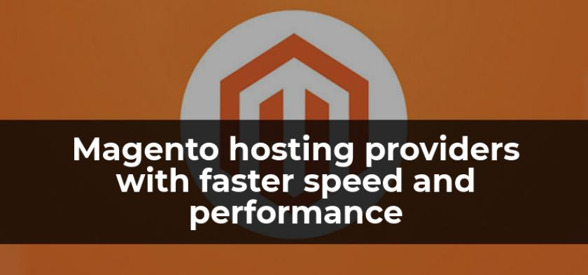 Hosting providers for Magento store that can give faster speed and performance