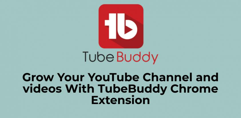 Grow Your YouTube Channel and videos With TubeBuddy Chrome Extension