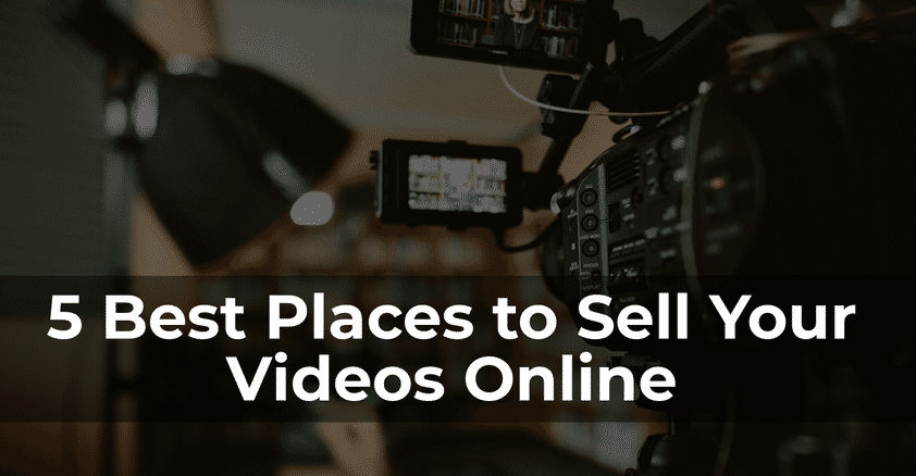 5 Best Places to Sell Your Videos Online