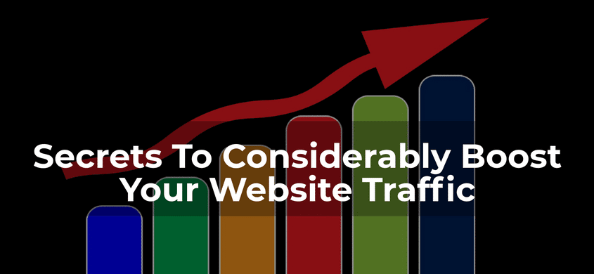 Secrets To Considerably Boost Your Website Traffic