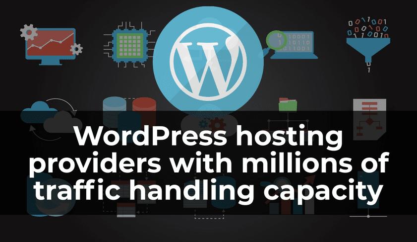 WordPress hosting providers with millions of traffic handling capacity