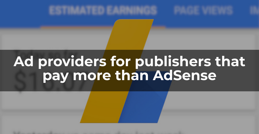 Ad providers for publishers that pay more than AdSense