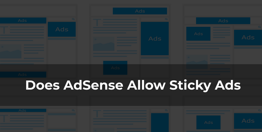 Does AdSense Allow Sticky Ads (Fixed Positioned Ads)
