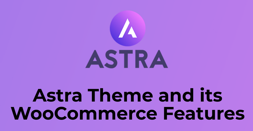 Astra Theme and its WooCommerce Features