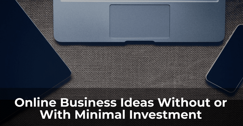 Online Business Ideas Without or With Minimal Investment